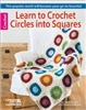 Crochet: Learn To Crochet Circles Into Squares