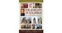 The Knights of Columbus An Illustrated History