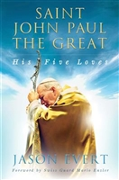 Saint John Paul the Great His Five Loves