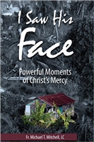 I saw His Face  Powerful Moments of Christ's Mercy