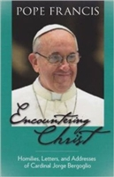 Encountering Christ: Homilies, Letters, and Addresses of Cardinal Jorge Bergoglio