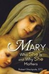 Mary Who She Is and Why She Matters