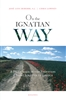 On the Ignatian Way A Pilgrimage in the Footsteps of Saint Ignatius of Loyola