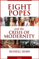 Eight Popes and the Crisis of Modernity