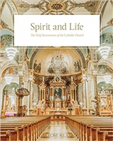 Spirit and Life: The Holy Sacraments of the Catholic Church