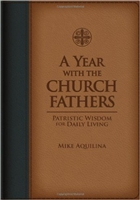 A Year with the Church Fathers Patristic Wisdom for Daily Living
