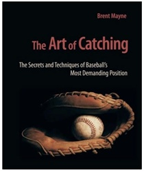 The Art of Catching Book by Brent Mayne
