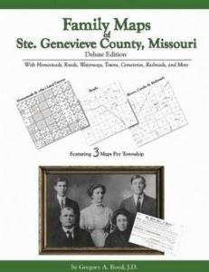 Family Maps of Ste. Genevieve County, Missouri, Deluxe Edition by: Gregory Boyd