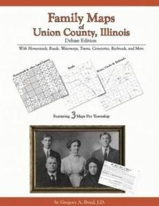 Family Maps of Union County, Illinois Deluxe Edition by: Gregory Boyd