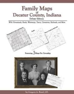 Family Maps of Decatur County, Indiana, Deluxe Edition by: Gregory Boyd