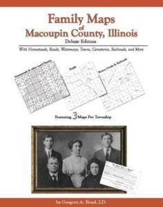 Family Maps of Macoupin County, Illinois Deluxe Edition by: Gregory Boyd