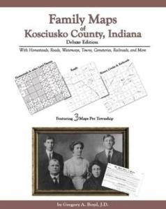 Family Maps of Kosciusko County, Indiana, Deluxe Edition by: Gregory Boyd