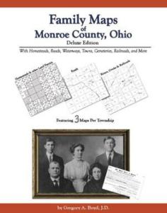 Family Maps of Monroe County, Ohio Deluxe Edition by: Gregory Boyd