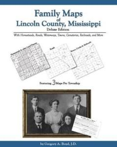 Family Maps of Lincoln County, Mississippi Deluxe Edition by: Gregory Boyd