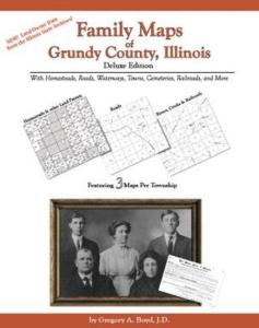 Family Maps of Grundy County, Illinois, Deluxe Edition by: Gregory Boyd