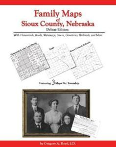 Family Maps of Sioux County, Nebraska Deluxe Edition by: Gregory Boyd