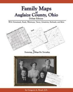 Family Maps of Auglaize County, Ohio Deluxe Edition by: Gregory Boyd