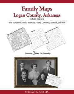 Family Maps of Logan County, Arkansas Deluxe Edition by: Gregory Boyd