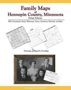 Family Maps of Hennepin County, Minnesota, Deluxe Edition by: Gregory Boyd