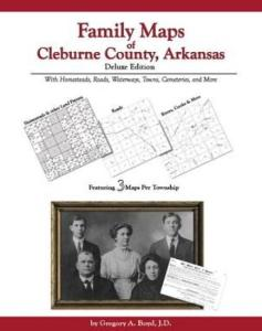 Family Maps of Cleburne County, Arkansas, Deluxe Edition by: Gregory Boyd