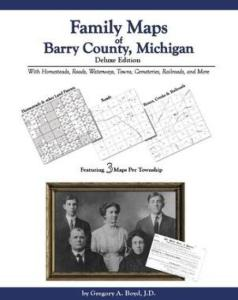 Family Maps of Barry County, Michigan, Deluxe Edition by: Gregory Boyd