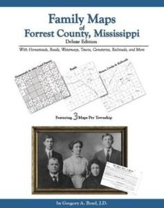 Family Maps of Forrest County, Mississippi, Deluxe Edition by: Gregory Boyd