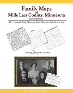 Family Maps of Mille Lacs County, Minnesota, Deluxe Edition by: Gregory Boyd