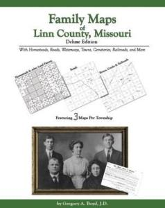Family Maps of Linn County, Missouri Deluxe Edition by: Gregory Boyd
