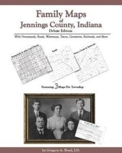 Family Maps of Jennings County, Indiana Deluxe Edition by: Gregory Boyd