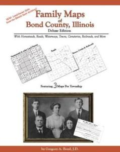 Family Maps of Bond County, Illinois, Deluxe Edition by: Gregory Boyd