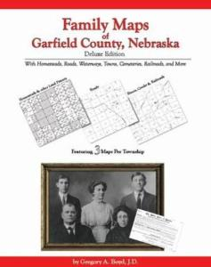 Family Maps of Garfield County, Nebraska Deluxe Edition by: Gregory Boyd