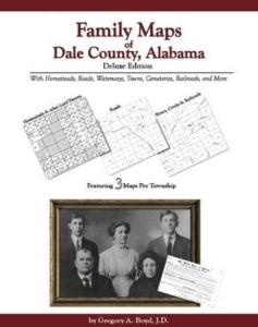 Family Maps of Dale County, Alabama, Deluxe Edition by: Gregory Boyd