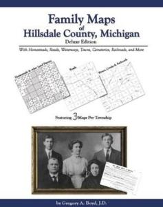 Family Maps of Hillsdale County, Michigan Deluxe Edition by: Gregory Boyd