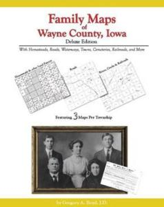 Family Maps of Wayne County, Iowa, Deluxe Edition by: Gregory Boyd