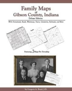 Family Maps of Gibson County, Indiana, Deluxe Edition by: Gregory Boyd