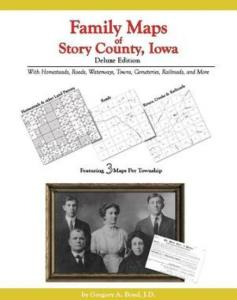 Family Maps of Story County, Iowa Deluxe Edition by: Gregory Boyd