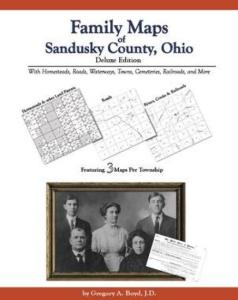 Family Maps of Sandusky County, Ohio Deluxe Edition by: Gregory Boyd