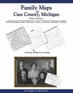Family Maps of Cass County, Michigan Deluxe Edition by: Gregory Boyd