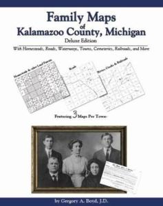 Family Maps of Kalamazoo County, Michigan Deluxe Edition by: Gregory Boyd