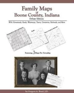 Family Maps of Boone County, Indiana, Deluxe Edition by: Gregory Boyd
