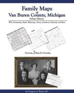 Family Maps of Van Buren County, Michigan, Deluxe Edition by: Gregory Boyd