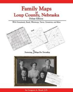 Family Maps of Loup County, Nebraska Deluxe Edition by: Gregory Boyd