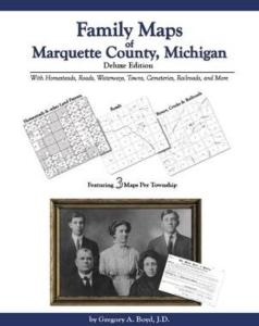Family Maps of Marquette County, Michigan, Deluxe Edition by: Gregory Boyd