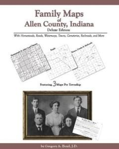 Family Maps of Allen County, Indiana, Deluxe Edition by: Gregory Boyd