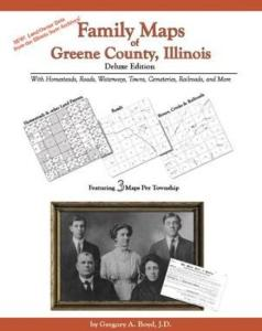 Family Maps of Greene County, Illinois Deluxe Edition by: Gregory Boyd