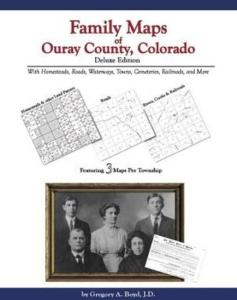 Family Maps of Ouray County, Colorado Deluxe Edition by: Gregory Boyd