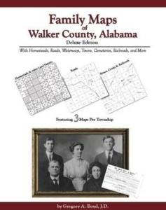 Family Maps of Walker County, Alabama, Deluxe Edition by: Gregory Boyd