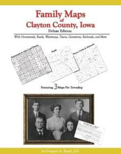 Family Maps of Clayton County, Iowa, Deluxe Edition by: Gregory Boyd