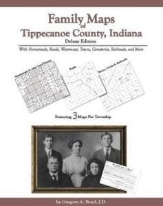 Family Maps of Tippecanoe County, Indiana, Deluxe Edition by: Gregory Boyd