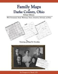 Family Maps of Darke County, Ohio Deluxe Edition by: Gregory Boyd